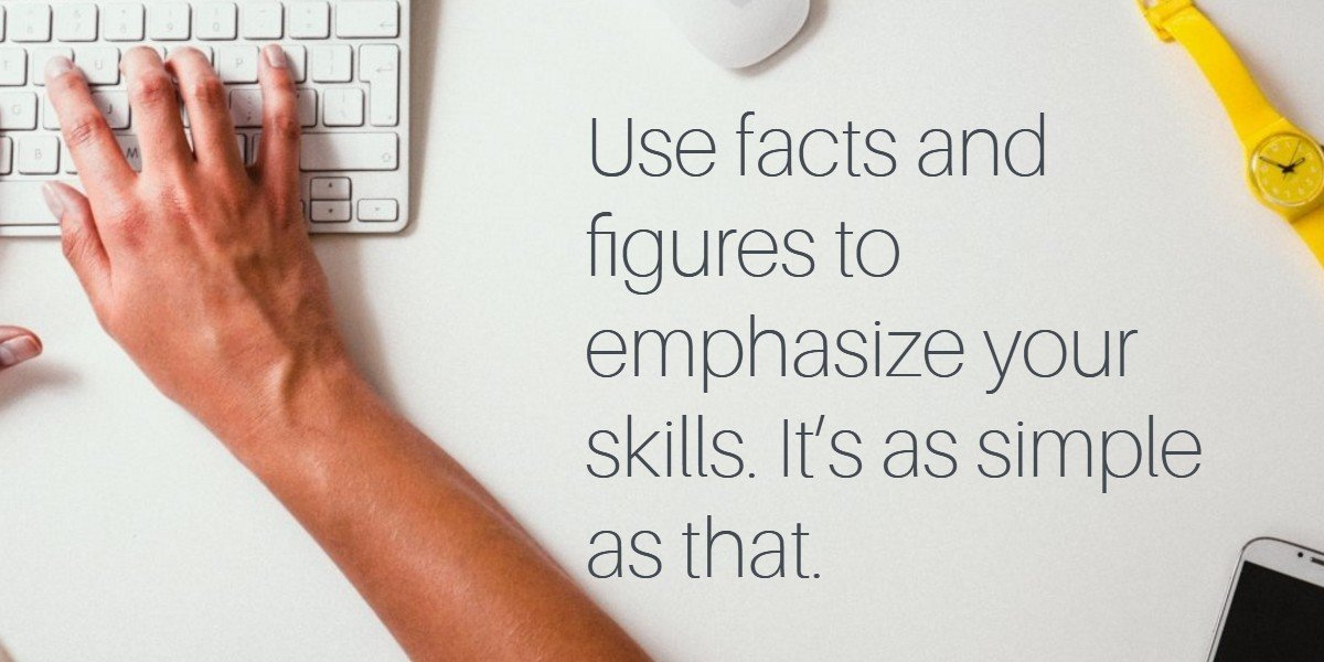 emphasize your skills with facts and figures